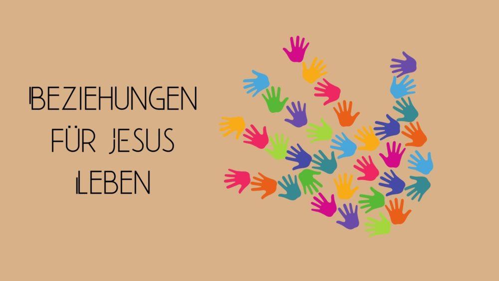 Beziehung für Jesus leben
