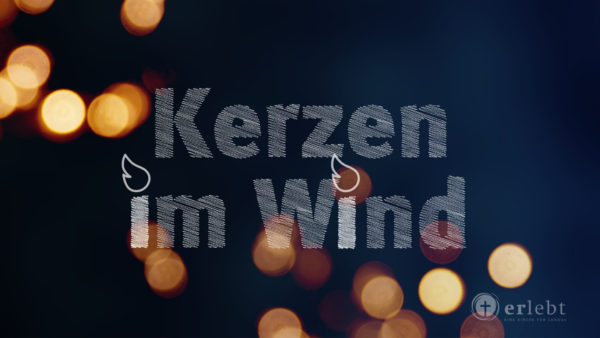 Kerzen im Wind - Thema: Dunkelheit - Jes 9